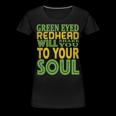 GREEN EYED REDHEAD WILL SHAKE YOU TO YOUR SOUL - Women's Premium T-Shirt