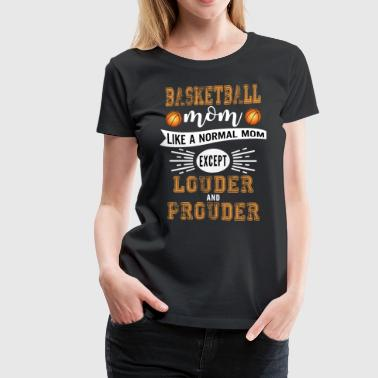 Basketball Mom Louder and Prouder Basketball Mom - Women's Premium T-Shirt