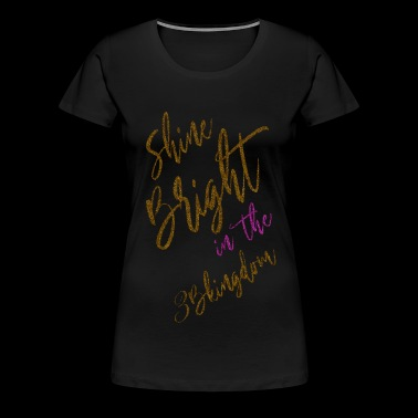 Shine Bright - Women's Premium T-Shirt