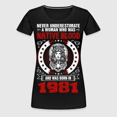 Never Underestimate A Woman Born in 1981 - Women's Premium T-Shirt