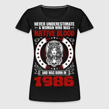Never Underestimate A Woman Born in 1986 - Women's Premium T-Shirt
