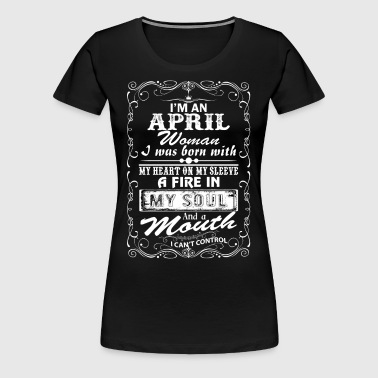 I'm An April Woman - Women's Premium T-Shirt