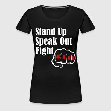 STAND UP SPEAK OUT FIGHT - Women's Premium T-Shirt