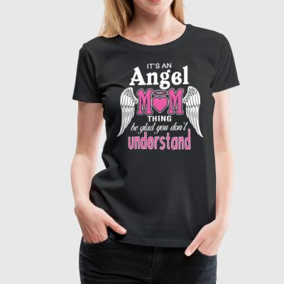 It's an angel mom thing be glad you don't understa - Women's Premium T-Shirt