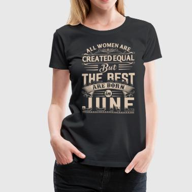 All women the best are born in June - Women's Premium T-Shirt