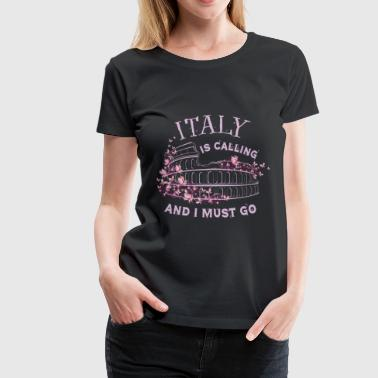Italy Is Calling And I Must Go T Shirt - Women's Premium T-Shirt