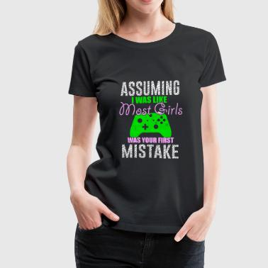 ASSUMING I WAS LIKE MOST GIRLS - Women's Premium T-Shirt