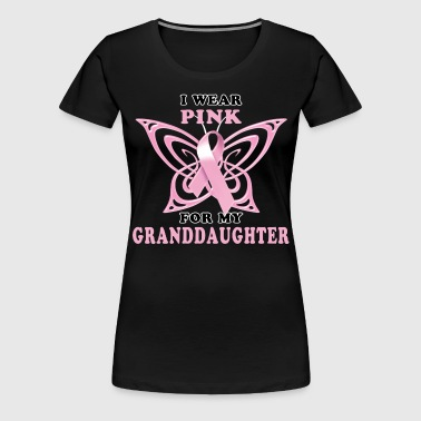 Breast Cancer I Wear Pink for my Granddaughter - Women's Premium T-Shirt
