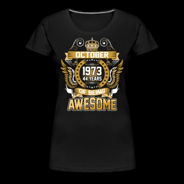 October 1973 44 Years Of Being Awesome - Women's Premium T-Shirt