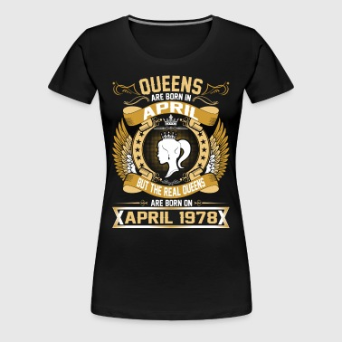 The Real Queens Are Born On April 1978 - Women's Premium T-Shirt