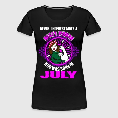 Never Underestimate A Nasty Woman Who Was Born In  - Women's Premium T-Shirt