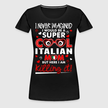 Super Cool Italian Mom - Women's Premium T-Shirt