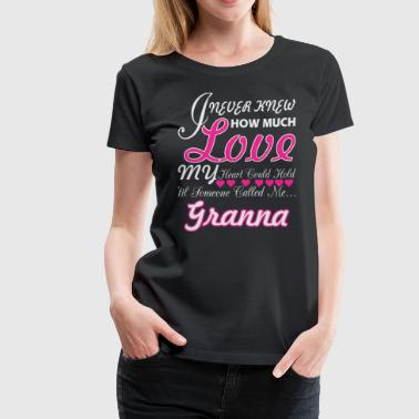 I Never Knew How Much Love My Heart Hold Granna - Women's Premium T-Shirt
