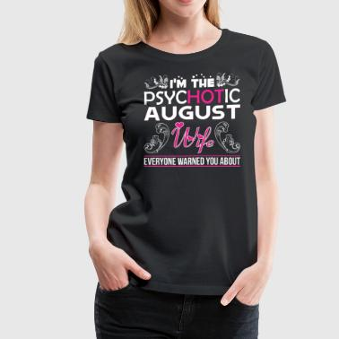 Im Psychotic August Wife Everyone Warned You About - Women's Premium T-Shirt