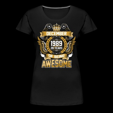 December 1989 28 Years Of Being Awesome - Women's Premium T-Shirt