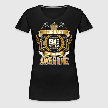 February 1940 78 Years Of Being Awesome - Women's Premium T-Shirt