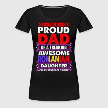 Im A Proud Dad Romanian Daughter - Women's Premium T-Shirt