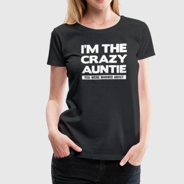 THE CRAZY AUNTIE You warned - Women's Premium T-Shirt