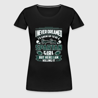 Spartan - Never dreamed being a sexy spartan girl - Women's Premium T-Shirt