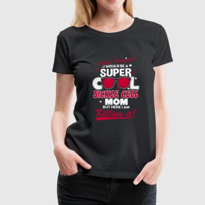 Super cool sickle cell mom - Here I am killing i - Women's Premium T-Shirt