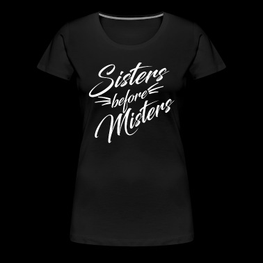 Sisters Before Misters - Women's Premium T-Shirt