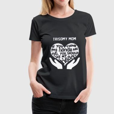 Trisomy mom - You should see my heart t-shirt - Women's Premium T-Shirt