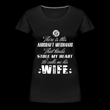 AIRCRAFT MECHANIC wife - there is this AIRCRAFT - Women's Premium T-Shirt