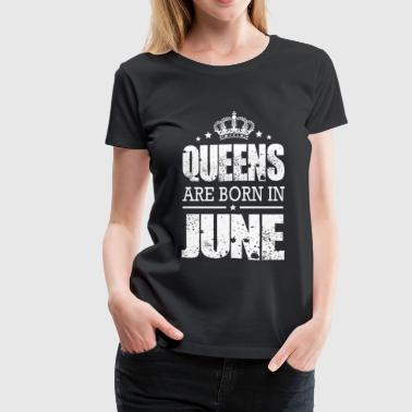 June - queens are born in june - Women's Premium T-Shirt