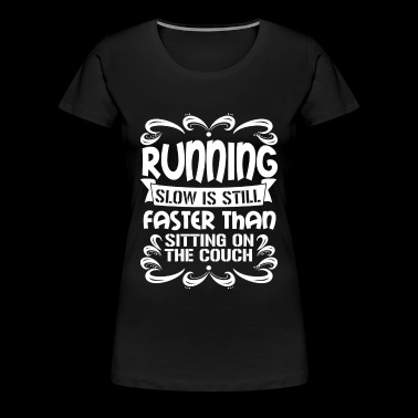 Running - Slow is faster than sitting on the cou - Women's Premium T-Shirt