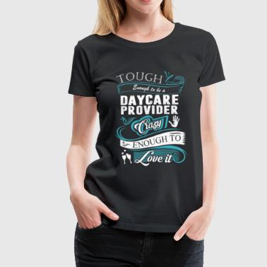 Daycare provider - Daycare provider - tough enou - Women's Premium T-Shirt