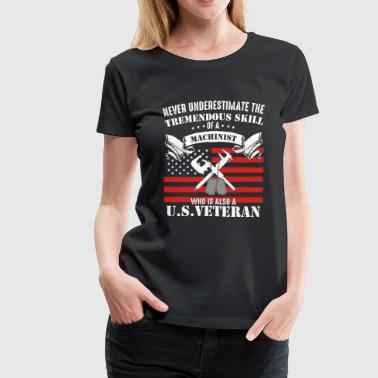 US veteran Machinist - Never underestimate - Women's Premium T-Shirt
