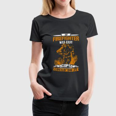 Firefighter - If this was easy cops could do it - Women's Premium T-Shirt