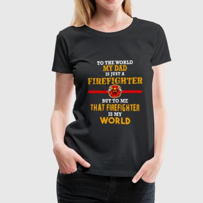 Firefighter - To me that firefighter is my world - Women's Premium T-Shirt
