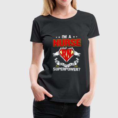I'm a Registered Nurse - What's your superpower - Women's Premium T-Shirt