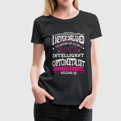 Optometrist - Never dreamed of being a optometri - Women's Premium T-Shirt