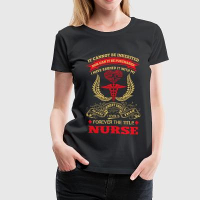 Nursing - Earned it with my blood sweat and tear - Women's Premium T-Shirt