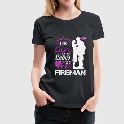Fireman - This girl loves her fireman - Women's Premium T-Shirt