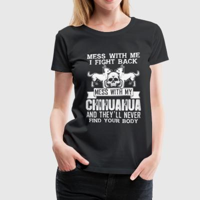 Chihuahua - Mess with me I fight back - Women's Premium T-Shirt