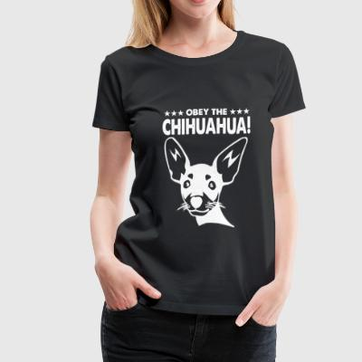 Chihuahua - Obey the chihuahua for owners - Women's Premium T-Shirt