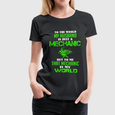 My husband is a mechanic - To me that is my worl - Women's Premium T-Shirt