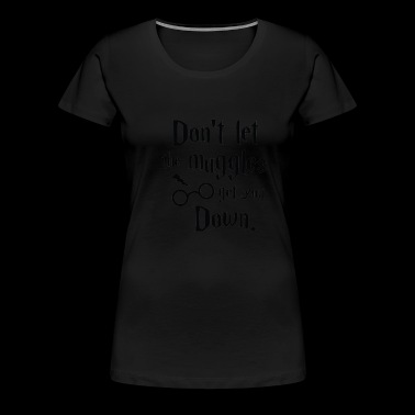 Harry Potter - Don't let the muggles get you do - Women's Premium T-Shirt