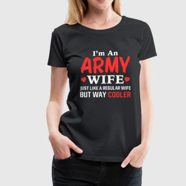 Army wife - Just like others but way cooler tee - Women's Premium T-Shirt