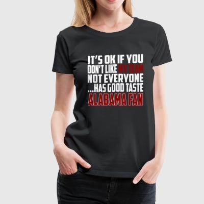 Alabama fan - It's ok if you don't like my team - Women's Premium T-Shirt