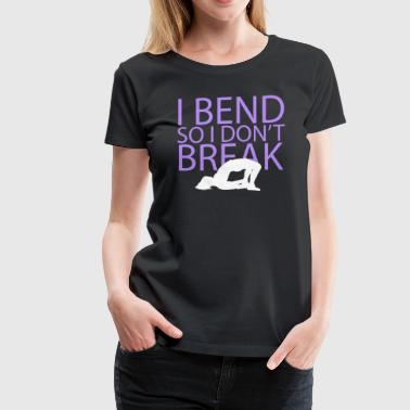I Bend do I don't break - Women's Premium T-Shirt