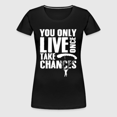 skydiving: you only live once take chances - Women's Premium T-Shirt