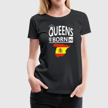 Spanish Pride/Proud Cool Gift- Queens Born Spain - Women's Premium T-Shirt