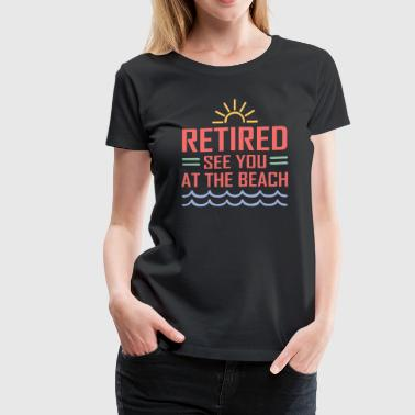 Retired see you at the beach - Women's Premium T-Shirt