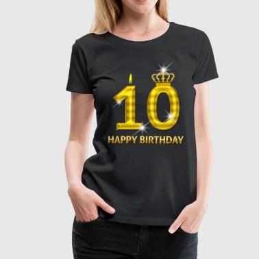10 - Happy Birthday - Golden Number - Women's Premium T-Shirt