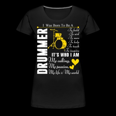 I Was Born To Be A Drummer T Shirt - Women's Premium T-Shirt