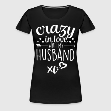 Crazy in love with my husband shirt - Women's Premium T-Shirt